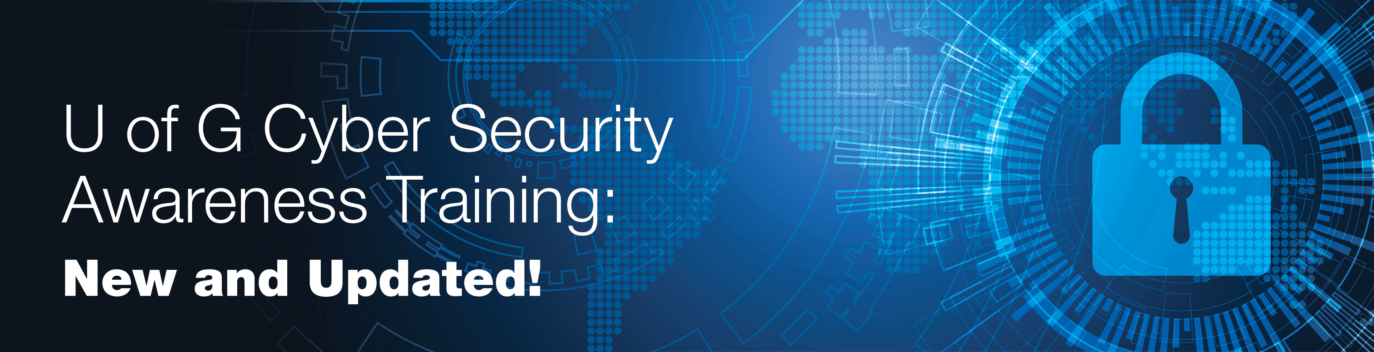 New and Updated U of G Cyber Security Awareness Training!