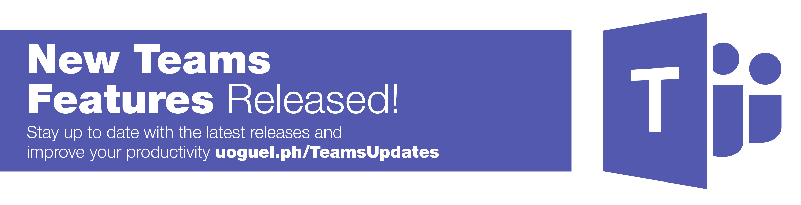 Image with Microsoft Teams branding that says New Teams Features Released! Stay up to date with the latest reseases and improve your productivity at uoguel.ph/TeamsUpdates