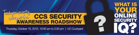 Test your security savvy at the CCS Security Awareness Roadshow on Thursday, October 15, 2015 from 10:00 AM to 2:00 PM in the UC Courtyard