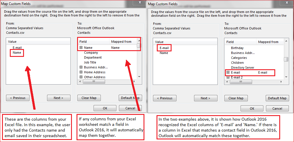 On the left: These are the colums from your Excel file. In this example, the user only had the Contact's name and email saved in their spreadsheet. If any columns from your Excel worksheet match a field in Outlook 2016, it will automatically map them together. In the two examples above, it is shown how Outlook 2016 recognized the Excel columns of 'E-mail' and 'Name'. If there is a colum in Excel that matches a contact field in Outlook 2016, Outlook will automatically match these together.