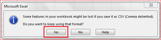 Some features in your workbook might be lost if you save it as CSV (Comma delimited) - Select Yes