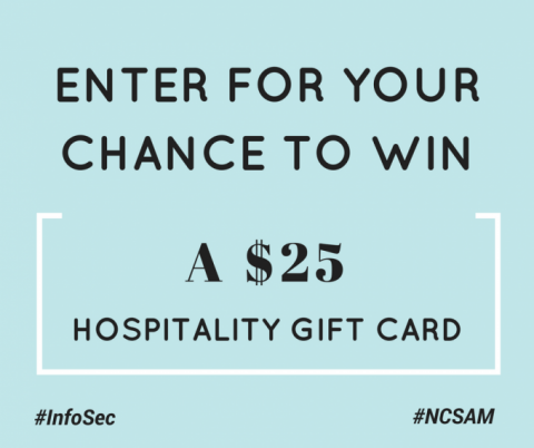 Enter for you change to win a $25 hospitality gift card. #InfoSec #NCSAM
