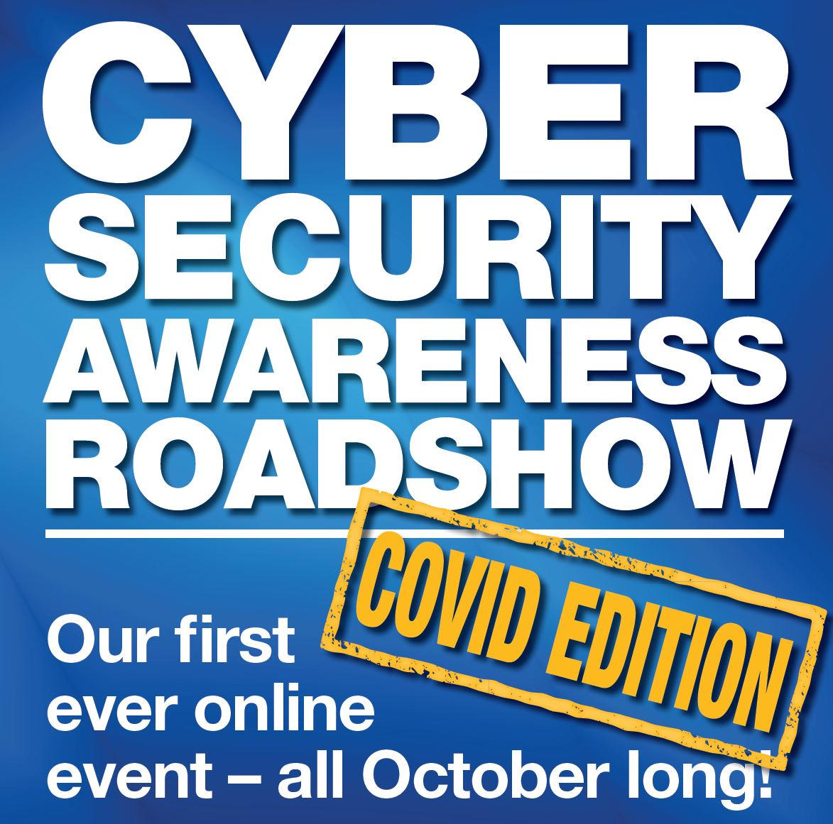 Cyber Security Awareness Roadshow - COVID Edition