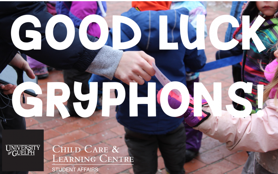 Good Luck Gryphons! University of Guelph Child Care and Learning Centre