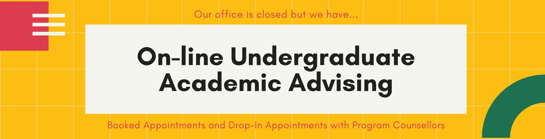 Our office is closed, but click the like below for online drop-in or appointments for academic advising