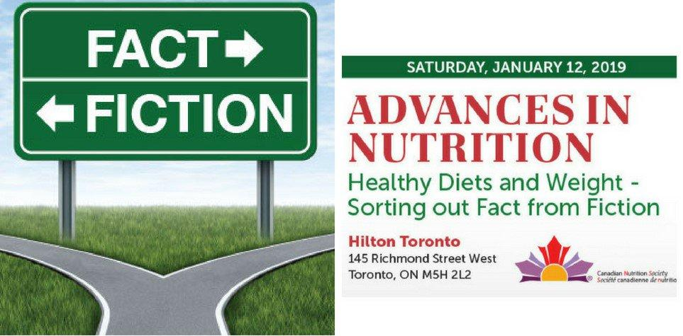 """Poster: """"Saturday, January 12, 2019. Fact - Fiction, Advances in Nutrition, Healthy Diets & Weight. Sorting Fact From Fiction. Hilton Toronto, 145 Richmond St. West, Toronto, On. M5H 2L2. Canadian Nutrition Society, Societe Canadienne de Nutrition"""