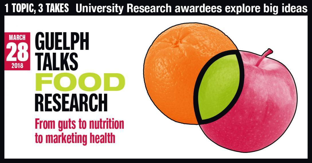 """Guelph Talks Research: Big ideas on Food, """"From guts to nutrition to marketing health"""""""