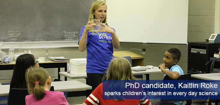 PhD candidate Kaitlin Roke sparks children's interest in everyday science.