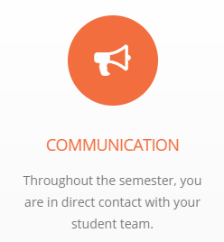 Communication: Throughout the semester, you are in direct contact with your student team.