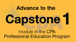 Advance to the Capstone 1 module in the CPA Professional Education Program