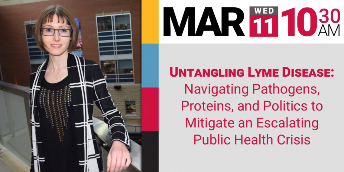 Dr. Wills - Untangling Lyme Disease: Navigating Pathogens, Proteins, and Politics to Mitigate an Escalating Public Health Crisis, Mar 11th, 10:30 AM (2020)