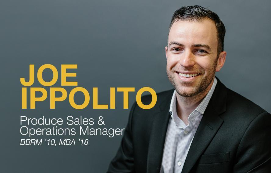Head shot of Joe with Joe Ippolito, Produce Sales & Operations Manager and BBRM '10, MBA '18 overlaid in text.