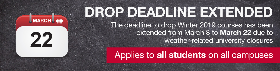 The drop deadline for Winter 2019 courses has been extended from March 8 to March 22 due to weather-related university closures. This applies to all students on all campuses.