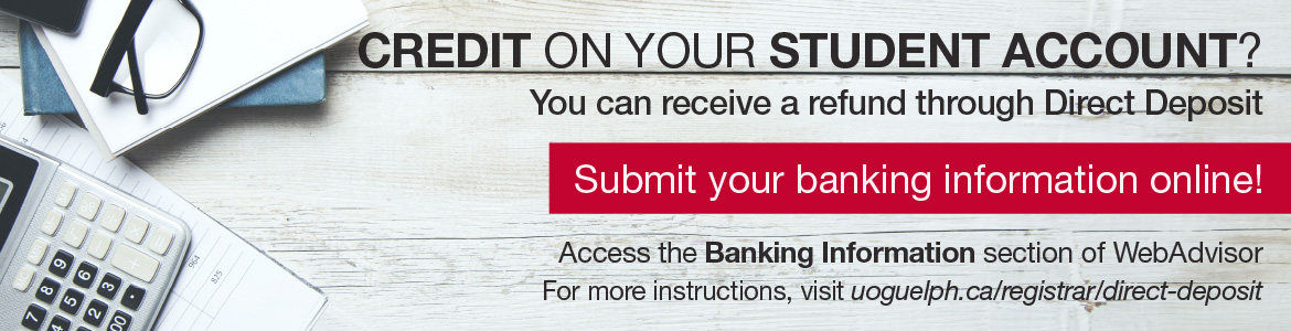 Credit on your student account? You can receive a refund through Direct Deposit. Submit your banking information online through the Banking Information section of WebAdvisor.