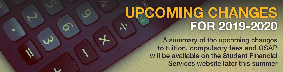 A summary of the upcoming changes to tuition, compulsory fees and OSAP will be available on the Student Financial Services website later this summer.