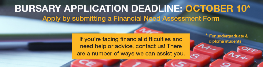 The deadline to apply for an in-course bursary is October 10 for undergraduate and diploma students. If you're facing financial difficulties and need help or advice, contact us! There are a number of ways we can assist you