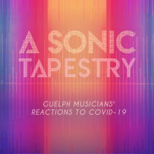 Blue, pink and orange A Sonic Tapestry poster with the text, Guelph Musicians' Reactions to COVID-19