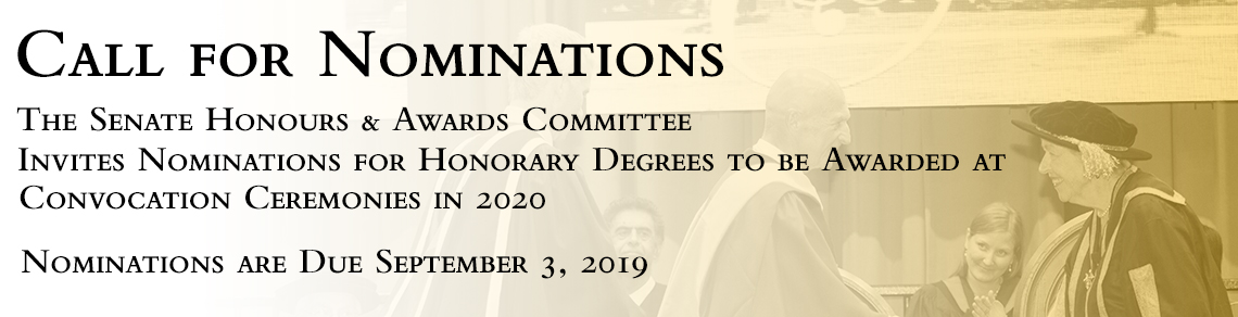 "Image of Chancellor Martha Billes conferring an Honorary Degree overlaid with the text ""Call for Nominations The Senate Honours & Awards Committee Invites Nominations for Honorary Degrees to be Awarded at Convocation Ceremonies in 2020 Nominations are Due September 3, 2019"""