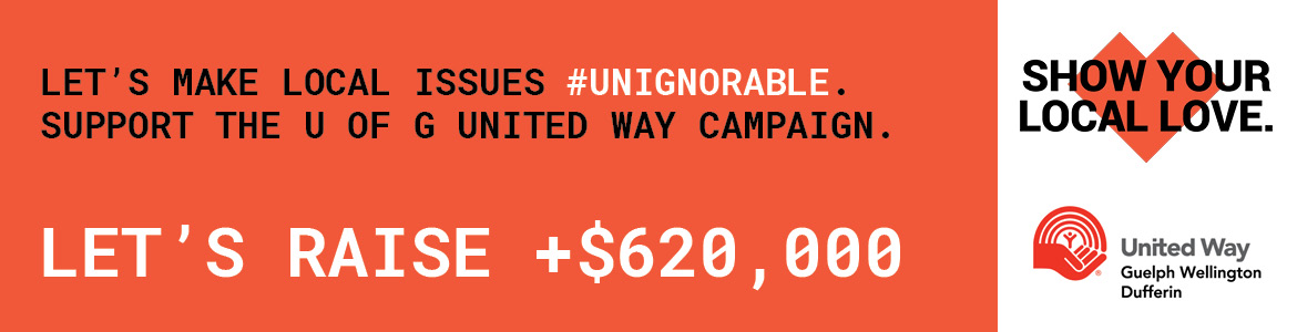 Let's make local issue #UNIGNORABLE. Support the U of G United Way Campaign.  Let's Raise +$620,000 Show Your Local Love. United Way Guelph Wellington Dufferin