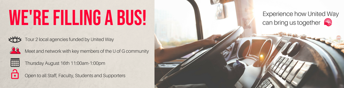 We're filling a bus! All U of G Staff, Faculty, Students and Supporters can join us on August 16th from 11am-1pm to tour 2 agencies in the community. Experience how United Way can bring us together!