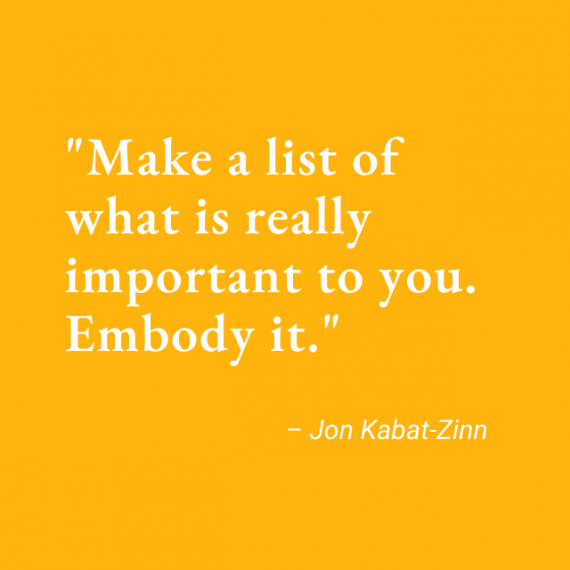 """yellow background with white text reading """"Make a list of what is really important to you. Embody it."""""""